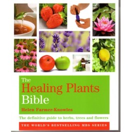The Healing Plants Bible by Helen Farmer-Knowles